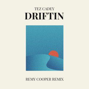 Tez Cadey - Driftin (Remy Cooper Remix)
